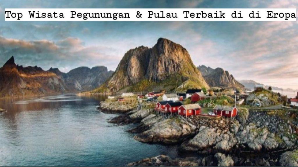 Top Wisata Pegunungan & Pulau Terbaik di Benua Eropa