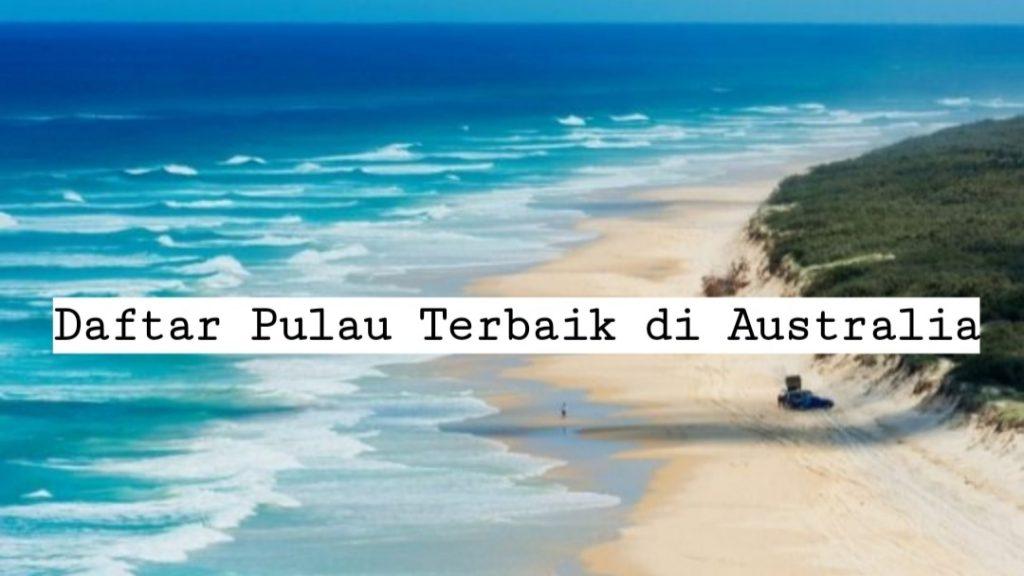 Daftar Pulau Terbaik yang Ada di Australia, Siap Memukau Mata!