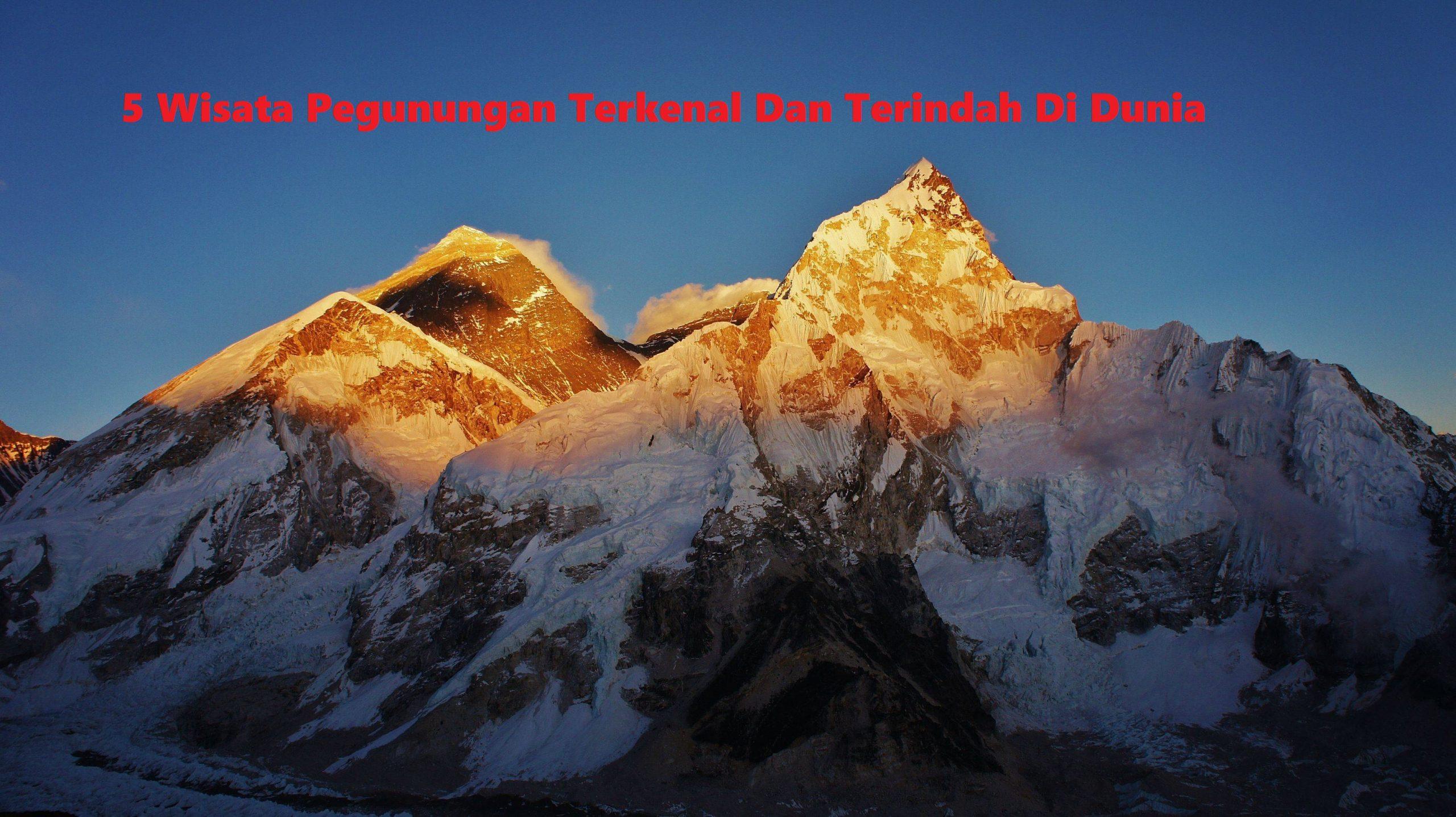 5 Wisata Pegunungan Terkenal Dan Terindah Di Dunia